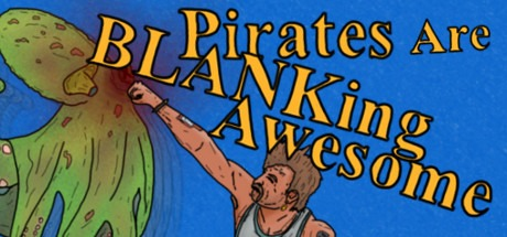 Pirates Are BLANKing Awesome Free Download