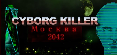 Cyborg Killer Москва 2042 Free Download