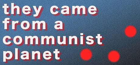 They Came From a Communist Planet Free Download